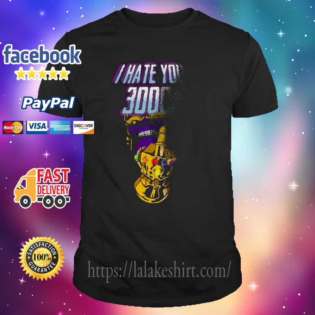 Infinity Gauntlet middle finger I hate you 3000 Thanos shirt