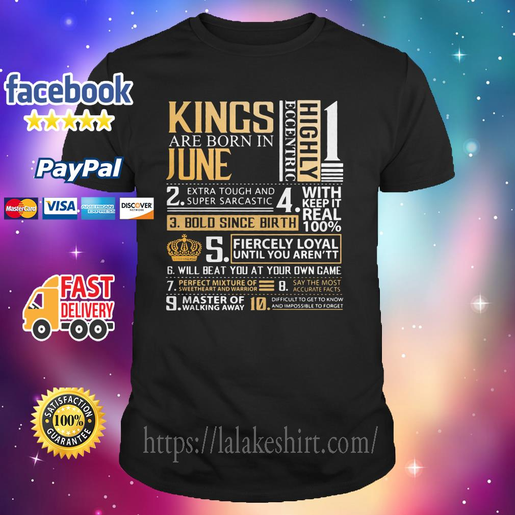 c368269ca Kings Are Born In June Highly Eccentric Extra Tough Super Sarcastic shirt