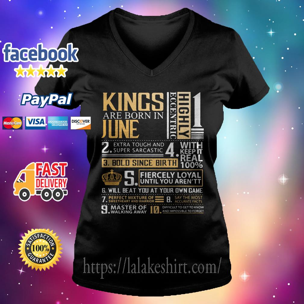 Kings Are Born In June Highly Eccentric Extra Tough Super Sarcastic V-neck t-shirt