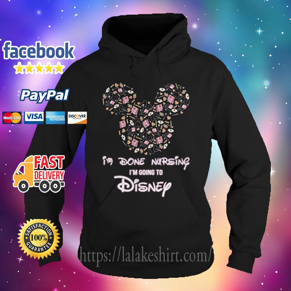 Mickey I'm done nursing I'm going to Disney Hoodie