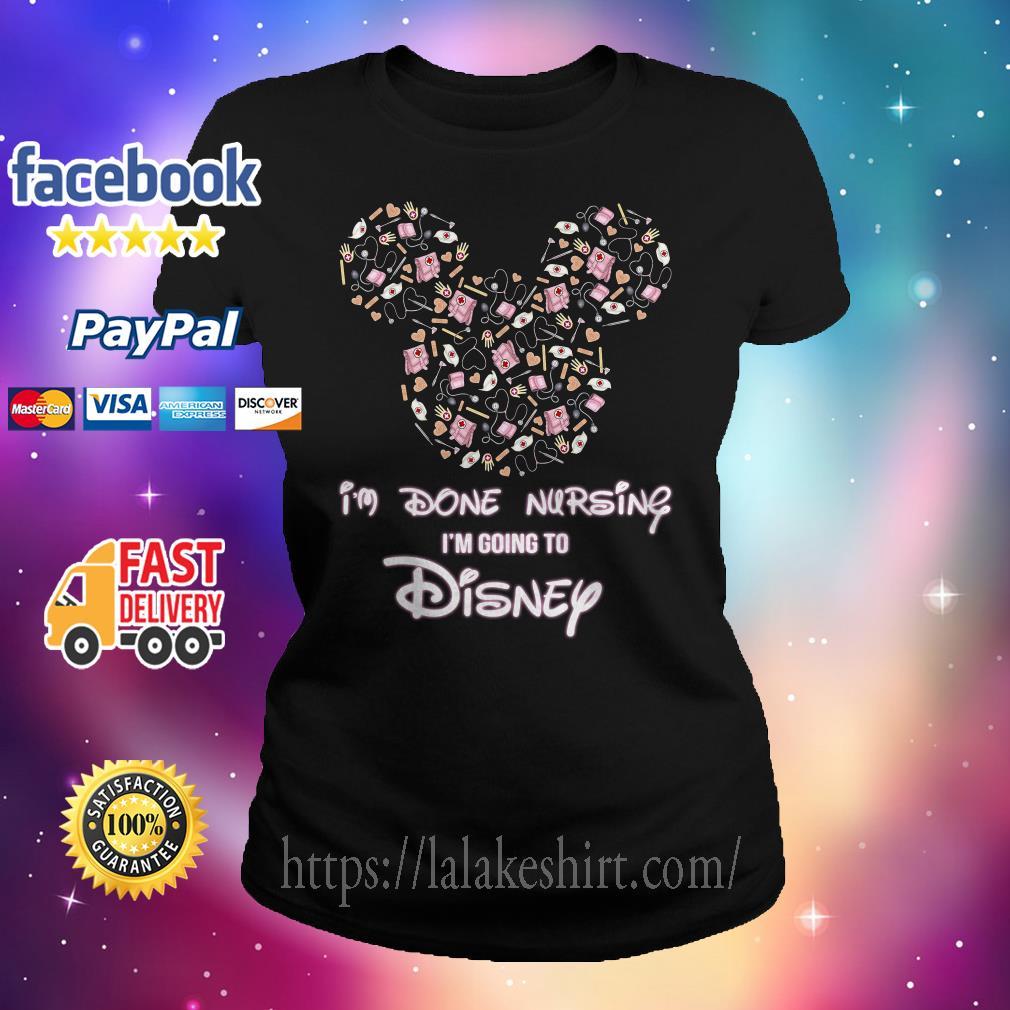 Mickey I'm done nursing I'm going to Disney Ladies tee