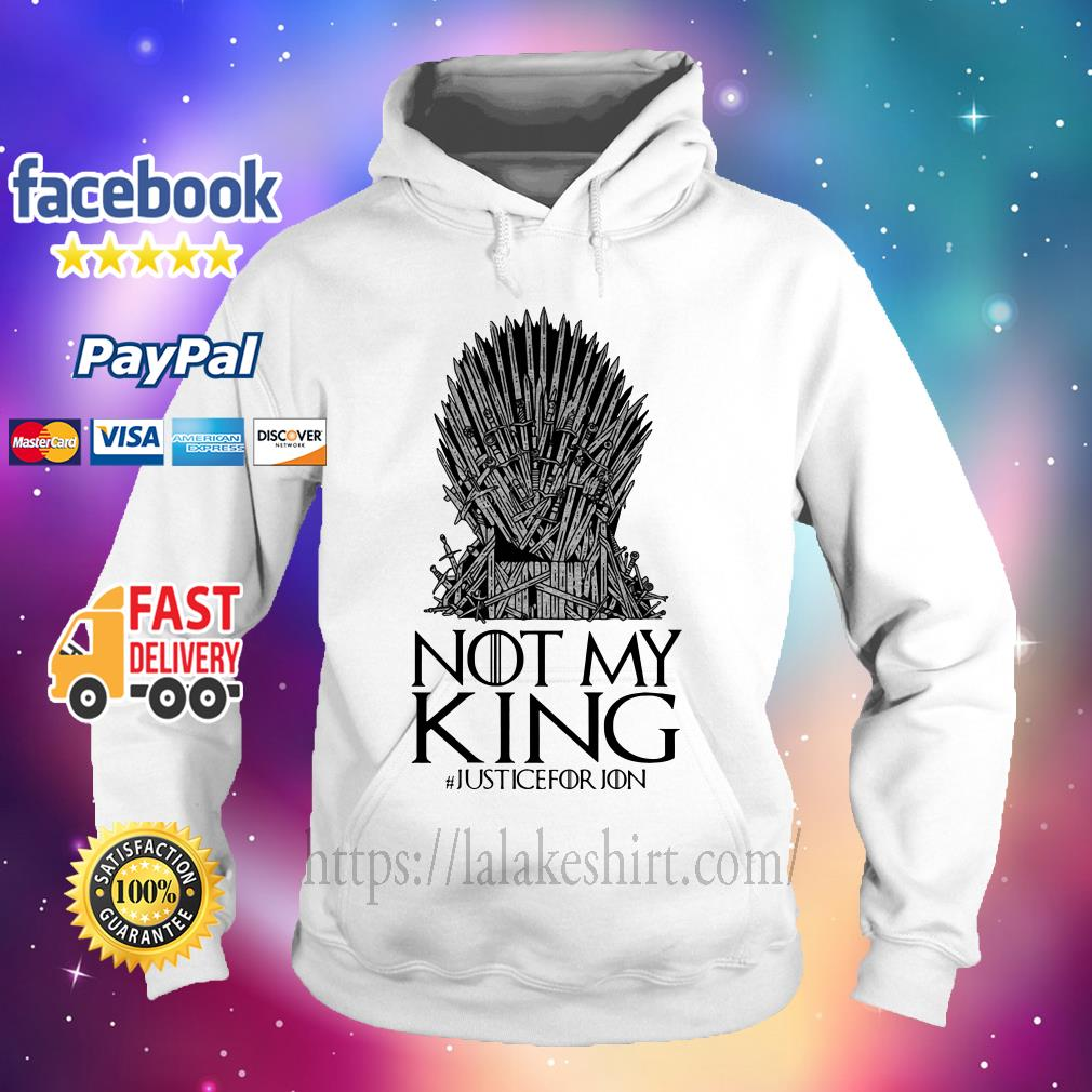 Not my king justice for Jon Game of Thrones Hoodie