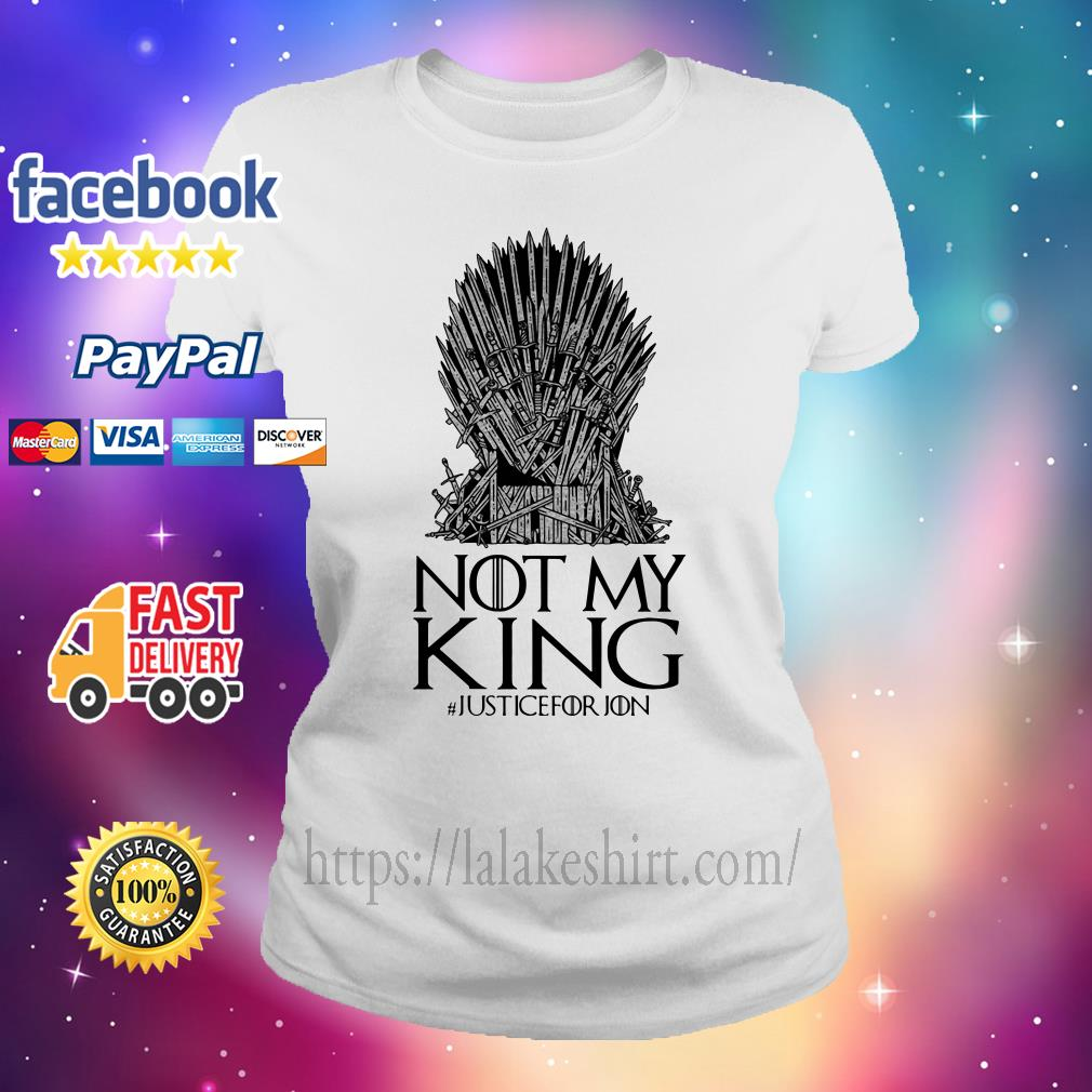 Not my king justice for Jon Game of Thrones Ladies tee