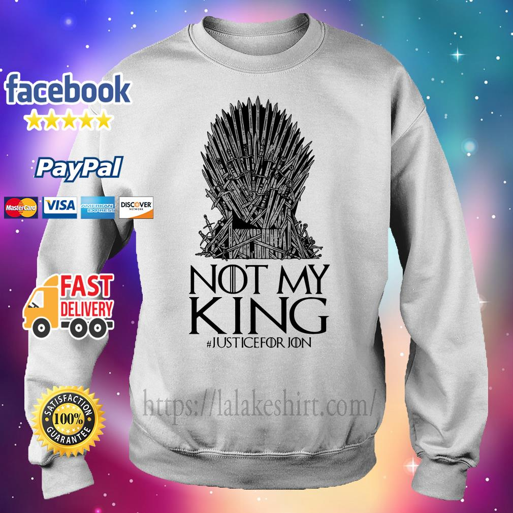 Not my king justice for Jon Game of Thrones Sweater