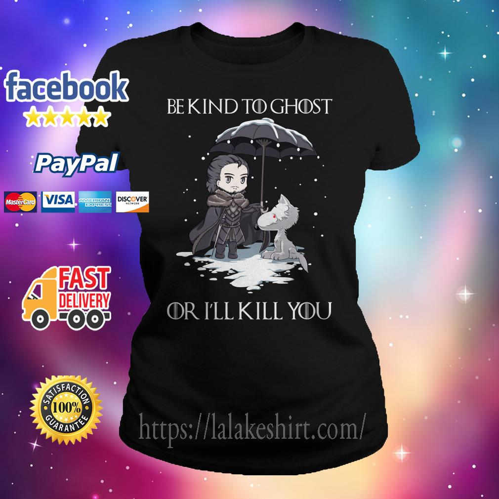 Official John Snow and Wolf be kind to ghost or I'll kill you Game of Thrones Ladies tee