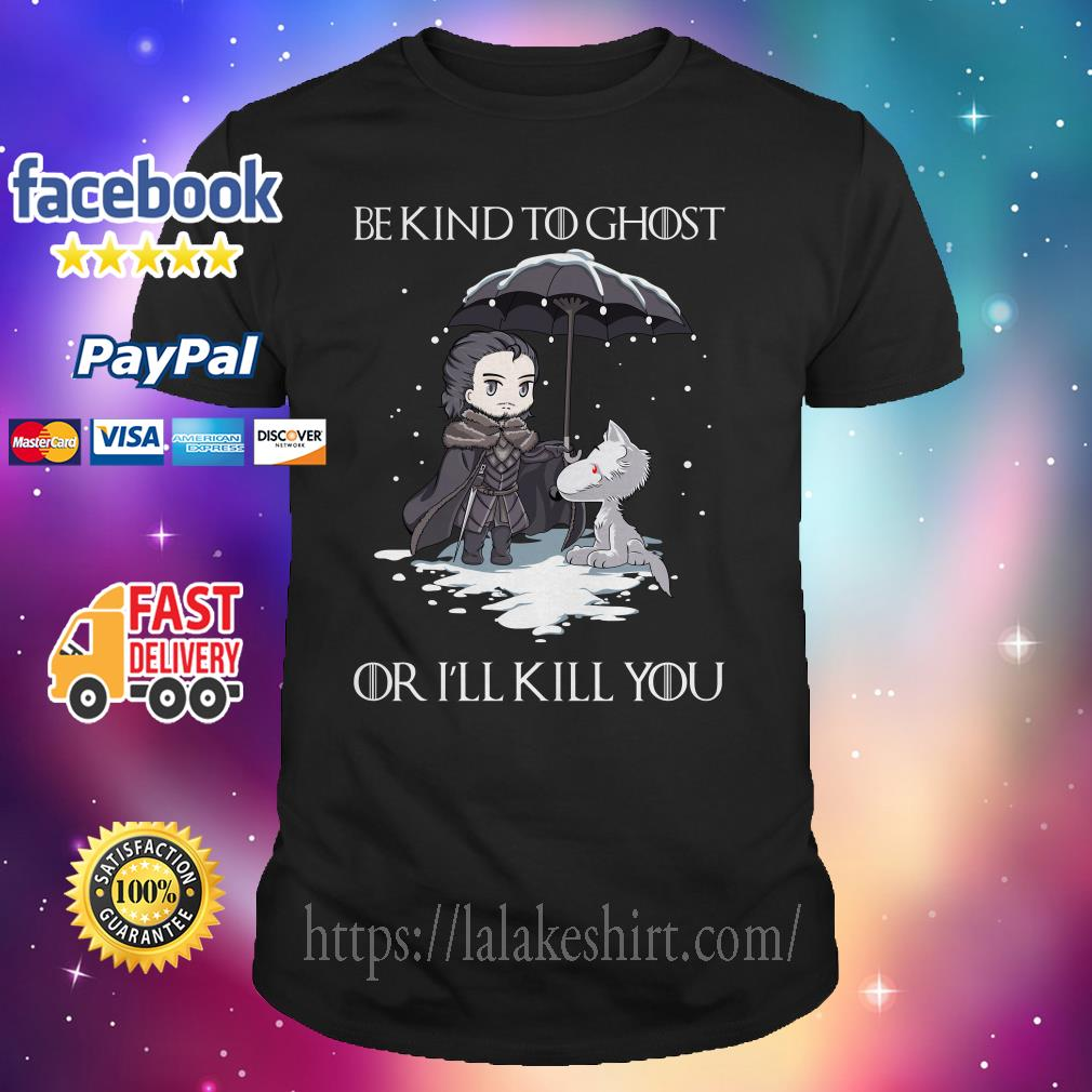 Official John Snow and Wolf be kind to ghost or I'll kill you Game of Thrones shirt