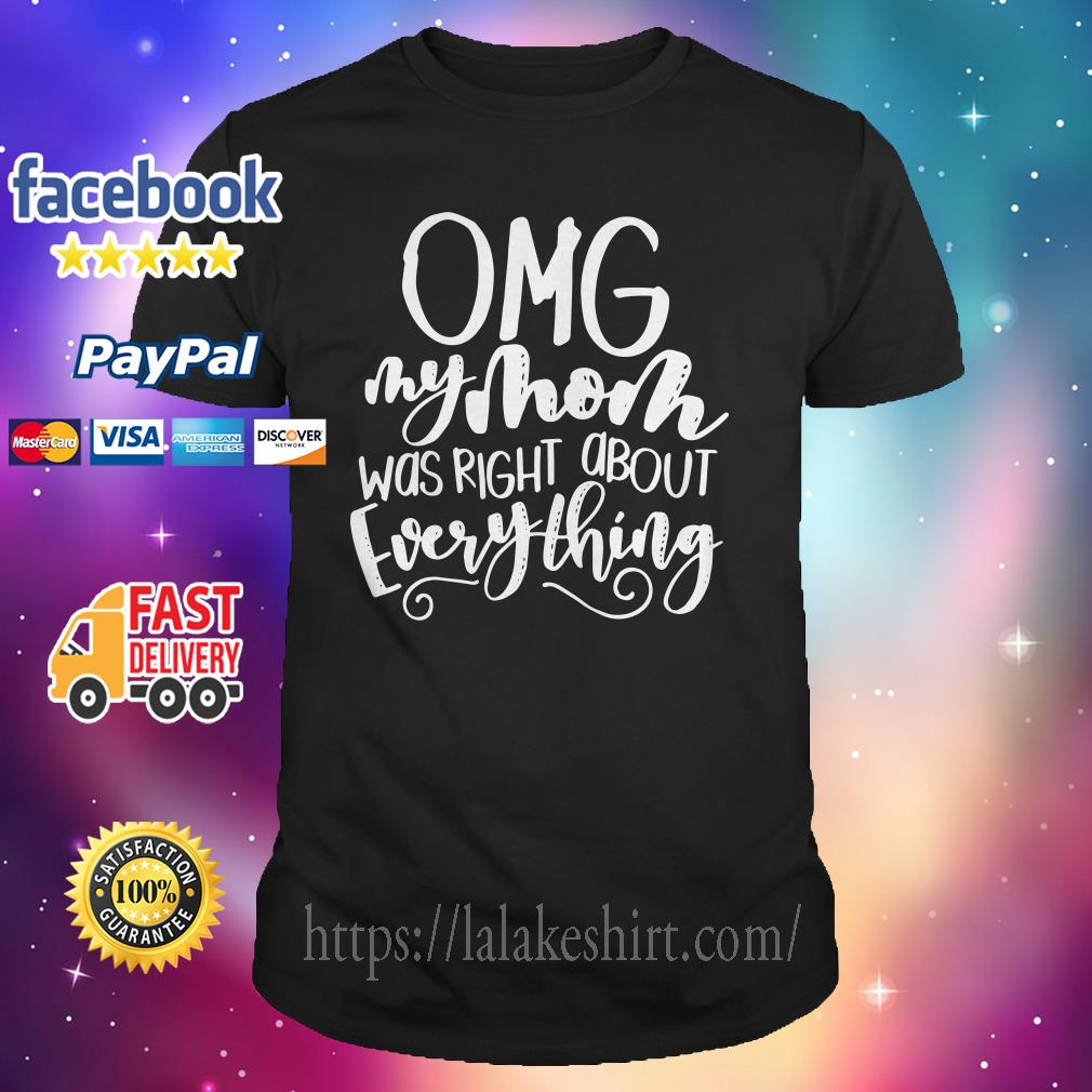 ade69746 OMG my mom was right about everything shirt, hoodie, sweater