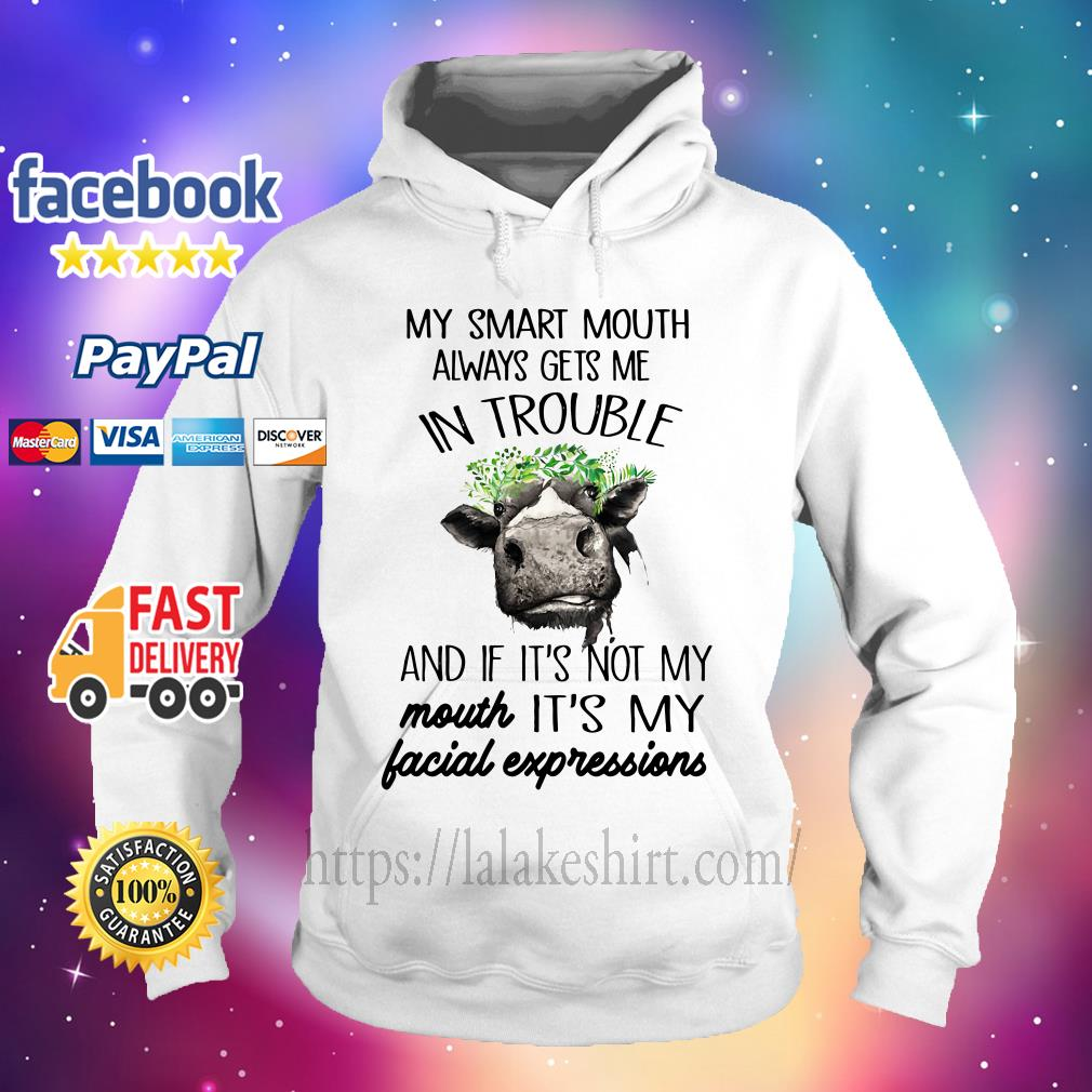 My smart mouth always gets me in trouble and If it's my mouth it's my facial expressions Hoodie