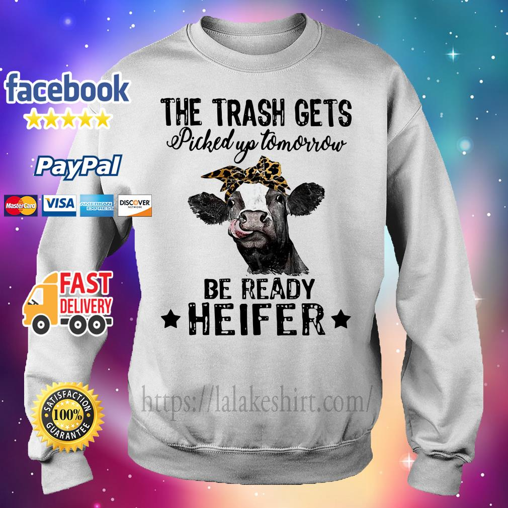 The trash gets picked up tomorrow be ready Heifer cow Sweater