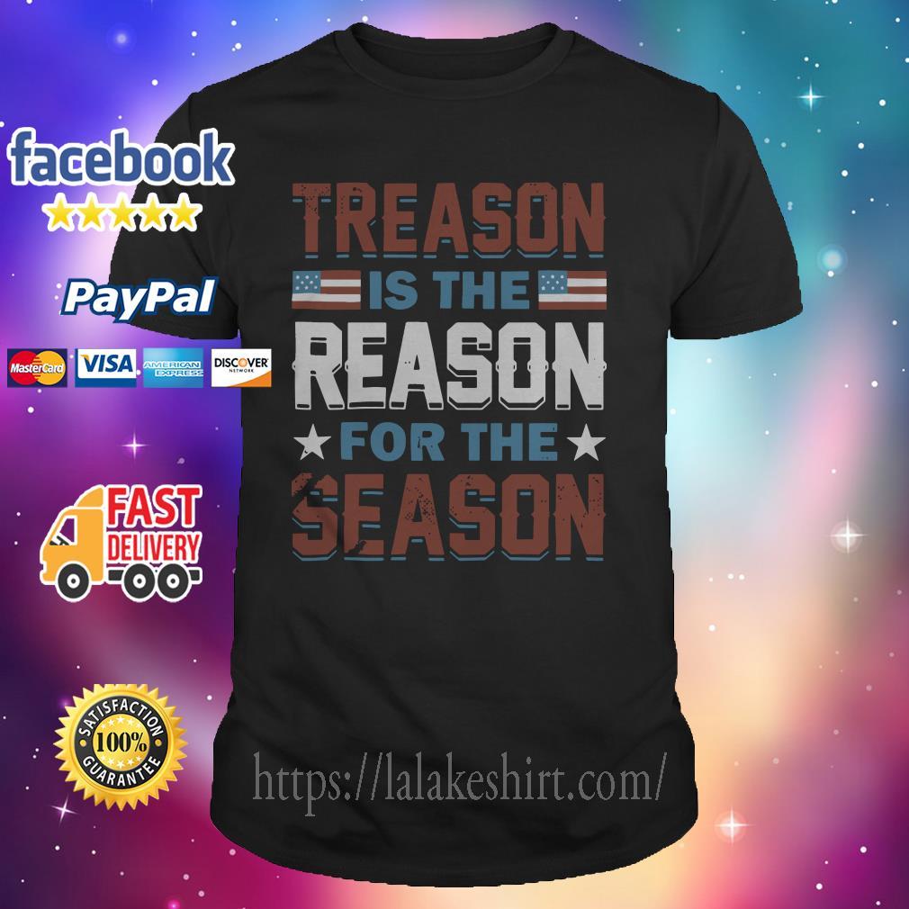 Treason is the Reason for the season America shirt
