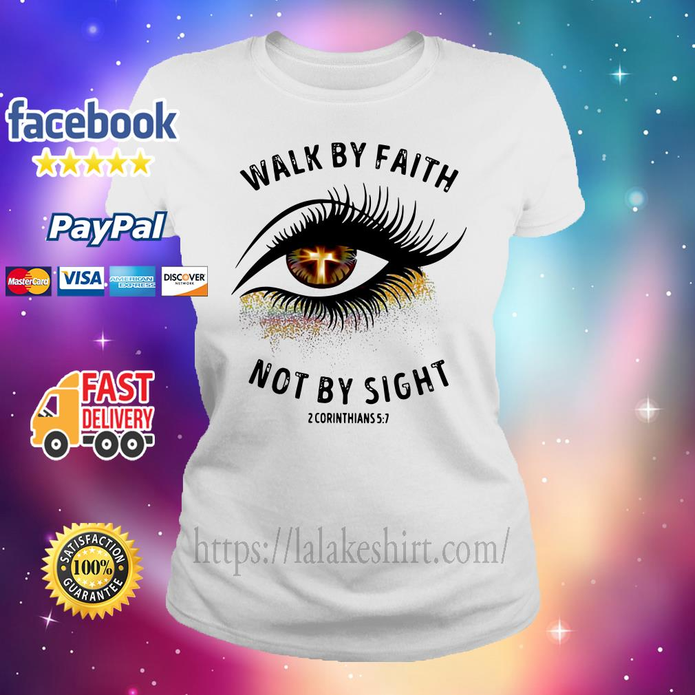 Walk by faith not by sight 2 corinthians 5 7 Ladies tee