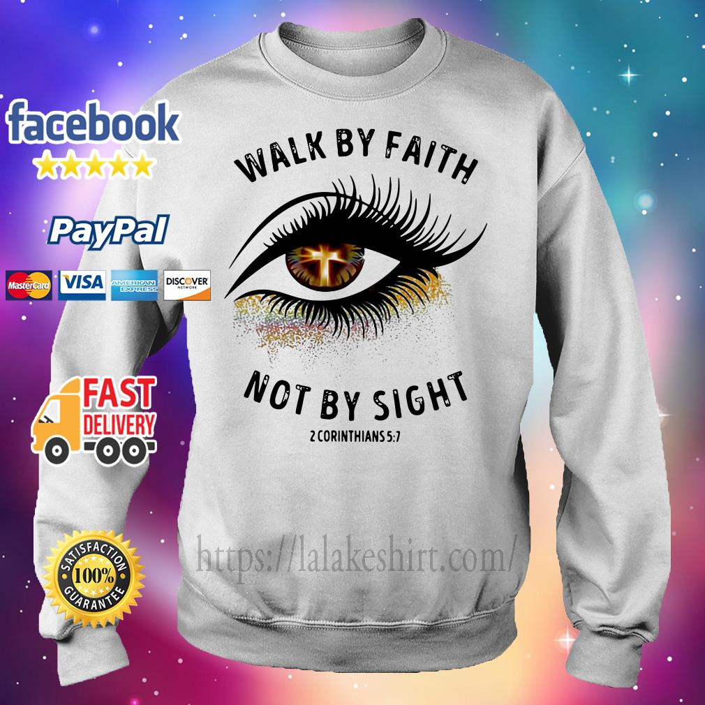 Walk by faith not by sight 2 corinthians 5 7 Sweater