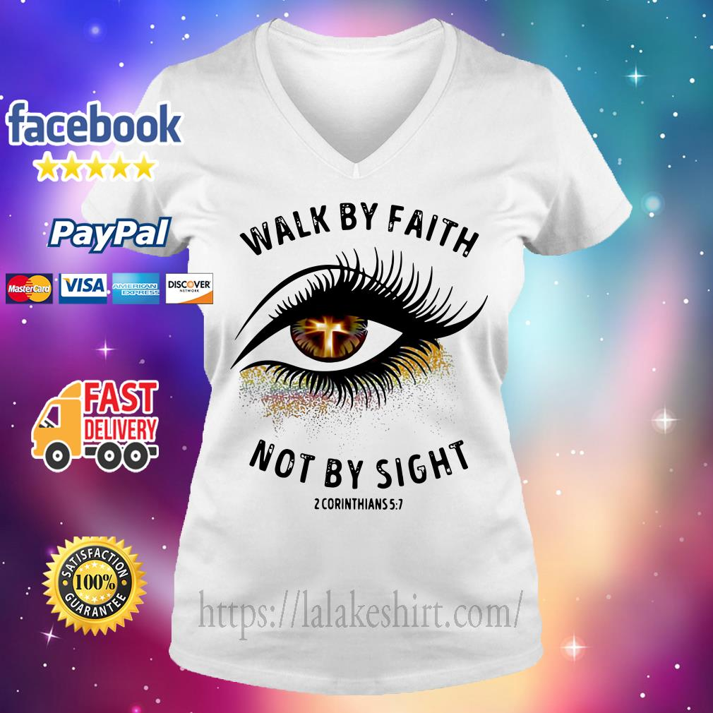 Walk by faith not by sight 2 corinthians 5 7 V-neck t-shirt