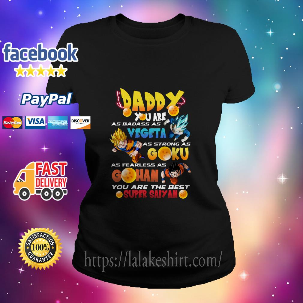 Daddy You Are As Badass As Vegeta As Strong As Goku As Fearless As Gohan You Are The Best Super Saiyan ladies tee
