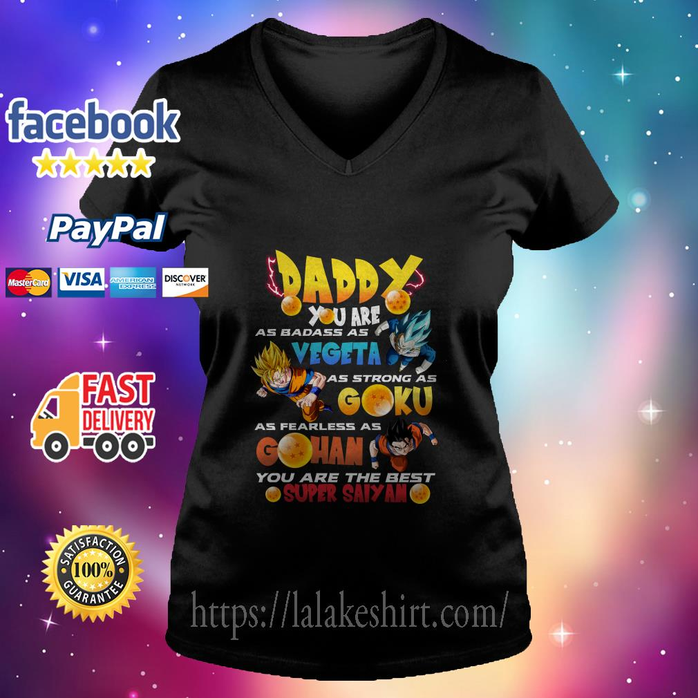 Daddy You Are As Badass As Vegeta As Strong As Goku As Fearless As Gohan You Are The Best Super Saiyan v neck t shirt
