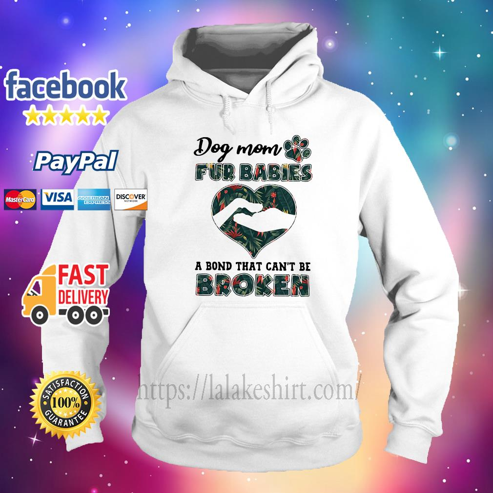 Dog mom fur babies a bond that can't be broken hoodie