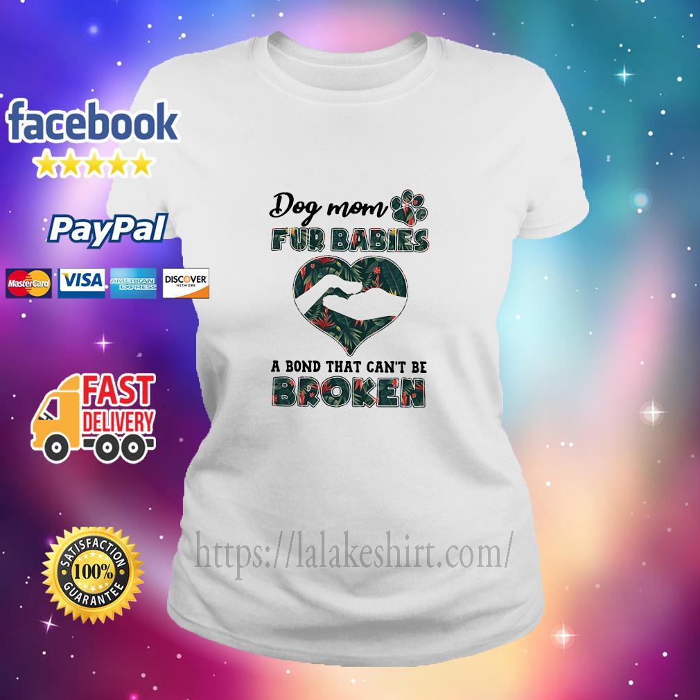 Dog mom fur babies a bond that can't be broken ladies tee