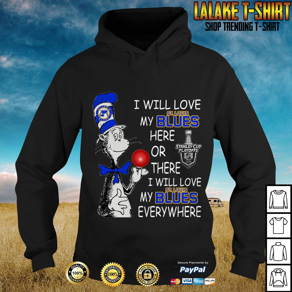 Dr Seuss will love my St Louis Blues here or there love my St Louis Blues everywhere shirt