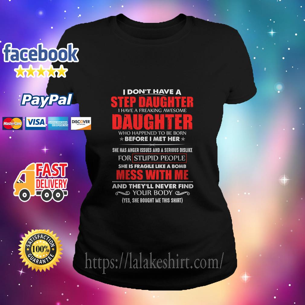 I don't have a step daughter i have a freaking awesome daughter ladies tee
