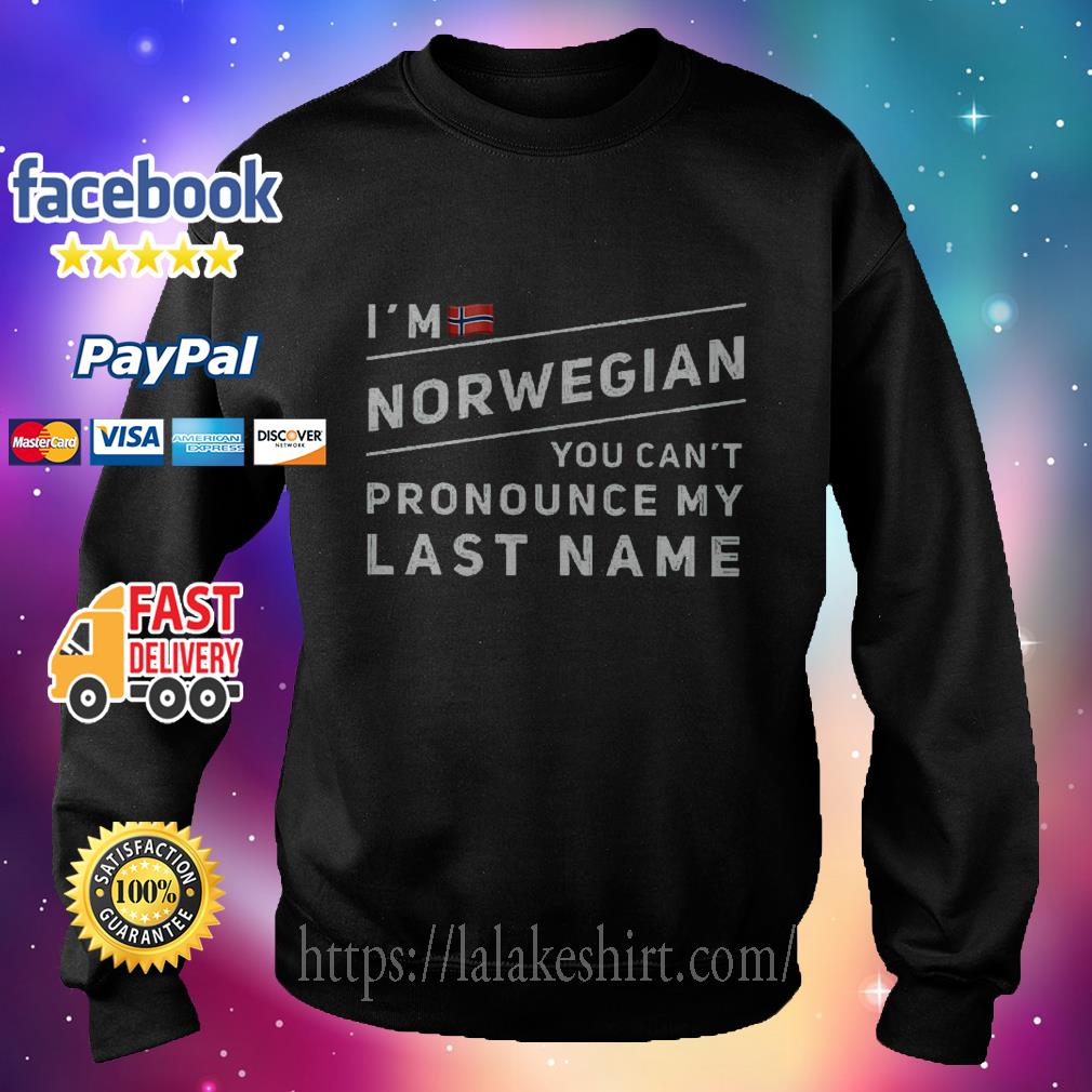 I'm norwegian you can't pronounce my last name sweater