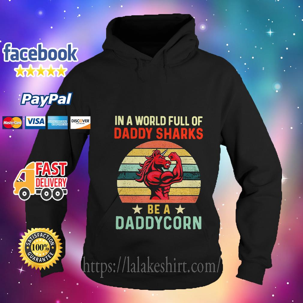 In a world full of daddy sharks be a Daddycorn vintage hoodie