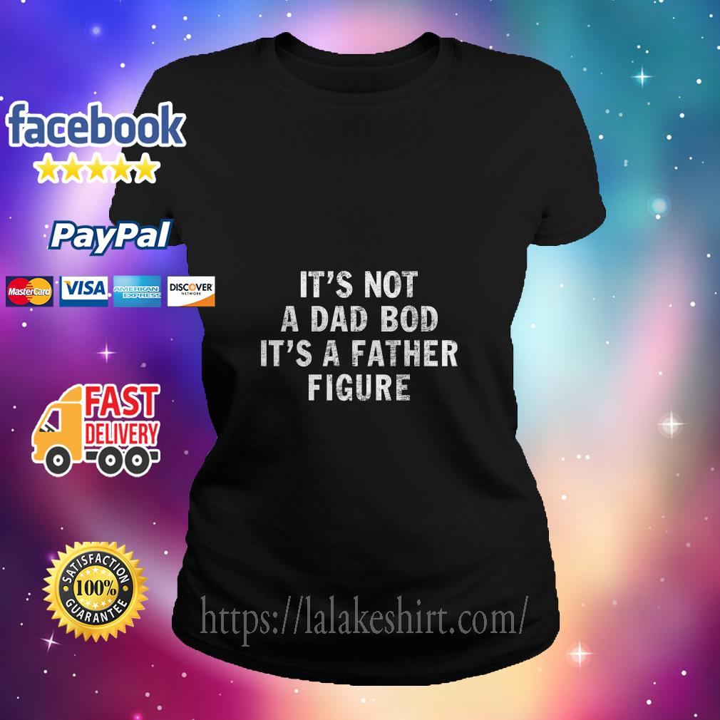 It's not a dad bob it's a father figure ladies tee