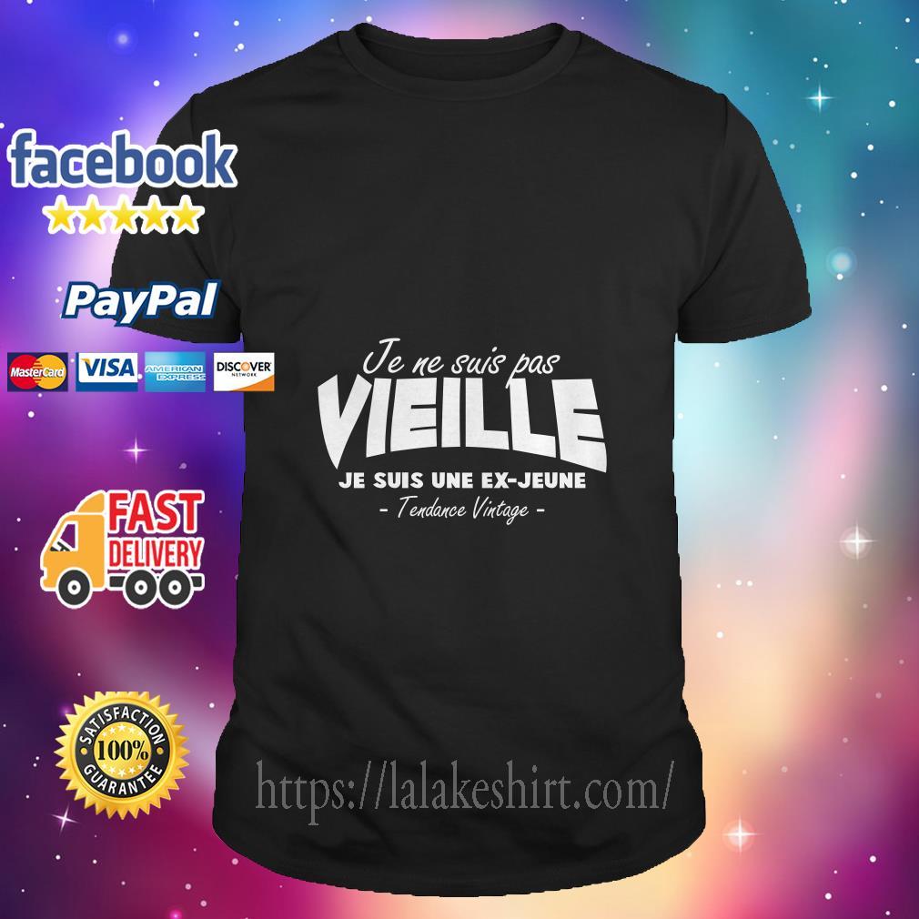 Je Ne Suis Pas Vieille Je Suis Une Ex Jeune Tendance Vintage shirt