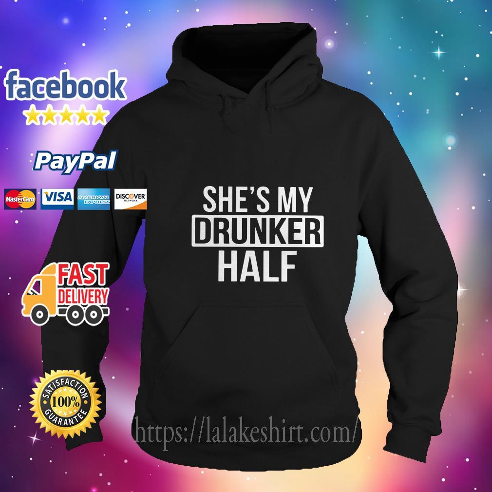 She's my drunker half hoodie