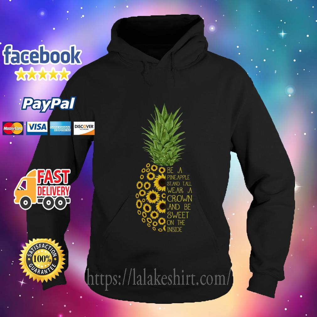 Sunflower Be a Pineapple Stand Tall wear a crown and be sweet on the inside hoodie