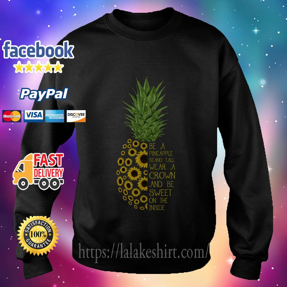 Sunflower Be a Pineapple Stand Tall wear a crown and be sweet on the inside sweater