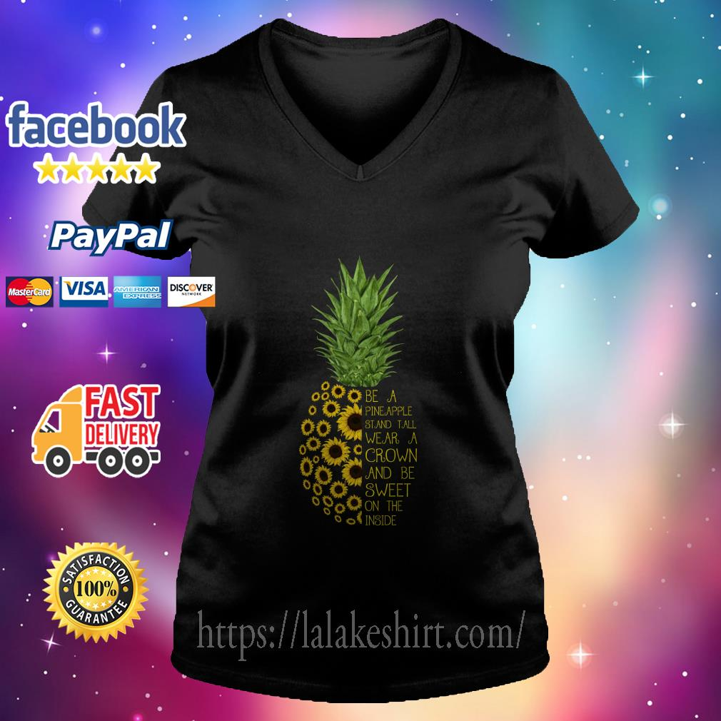 Sunflower Be a Pineapple Stand Tall wear a crown and be sweet on the inside v neck t shirt