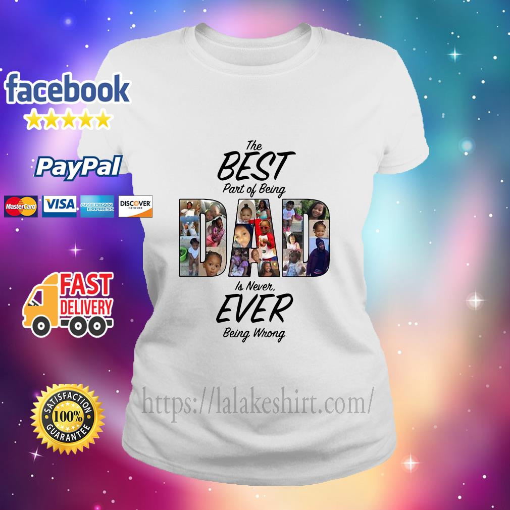 The Best Part Of Being Dad Is Never Ever Being Wrong ladies tee