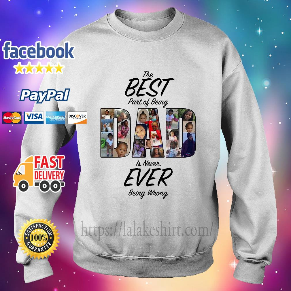 The Best Part Of Being Dad Is Never Ever Being Wrong sweater