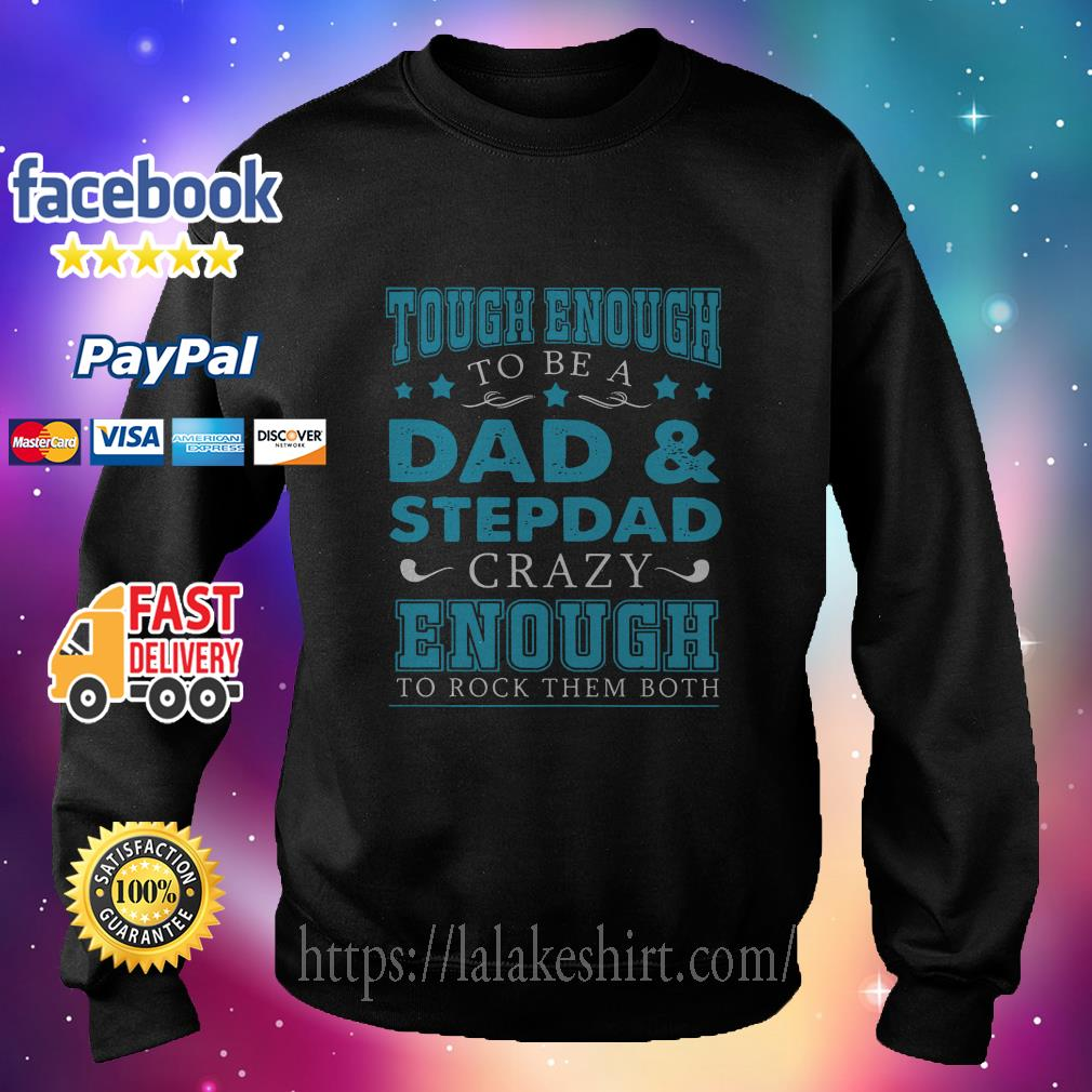 Tough Enough to Be A Dad And Step Dad Crazy Enough to Rock Them Both sweater