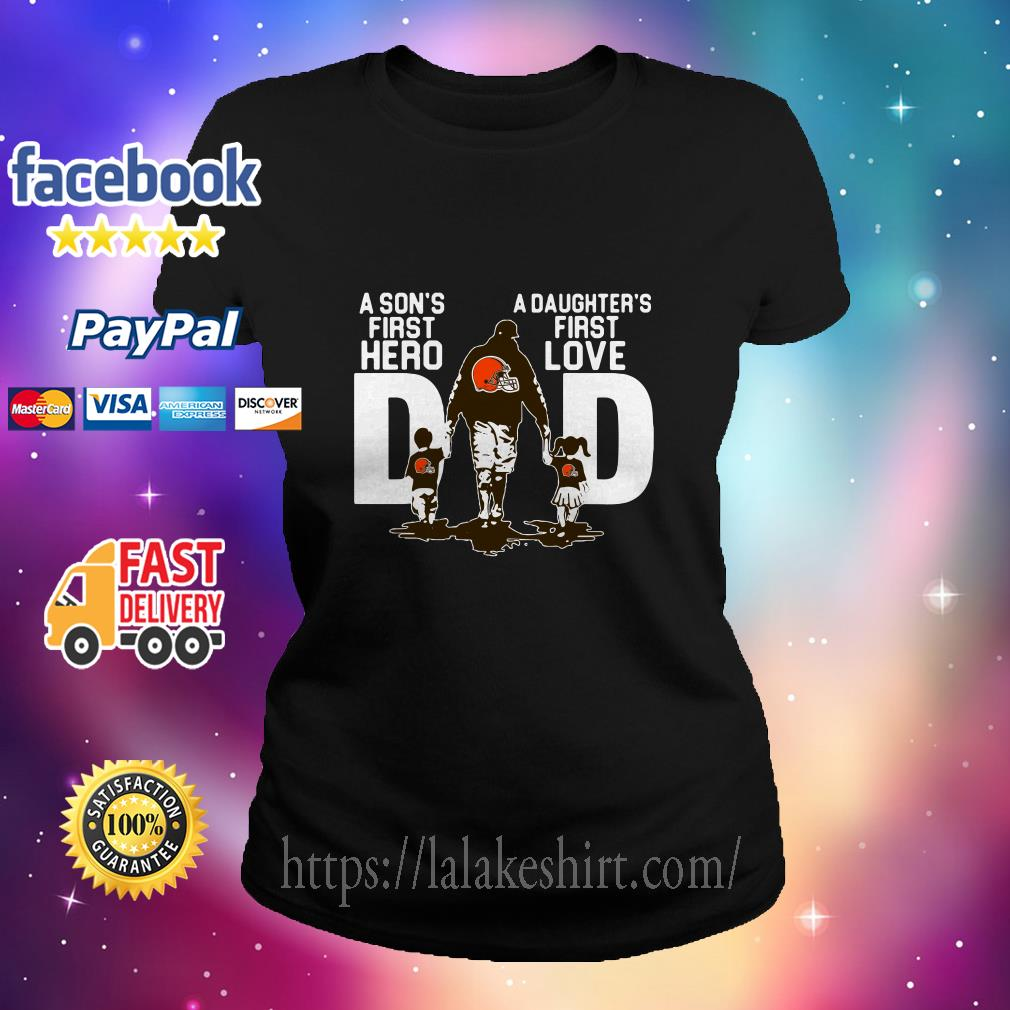 Cleveland Browns Dad a Sons hero a Daughters first love ladies tee