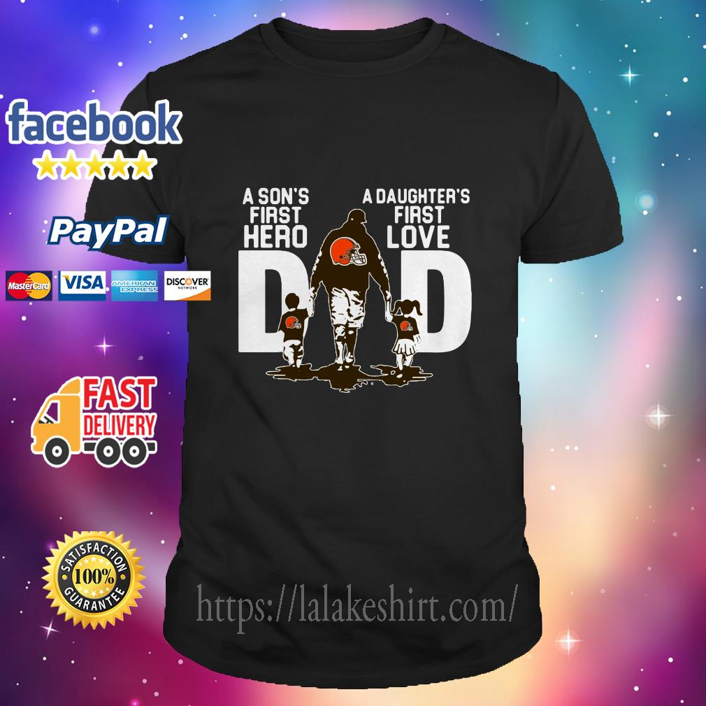 Cleveland Browns Dad a Sons hero a Daughters first love shirt