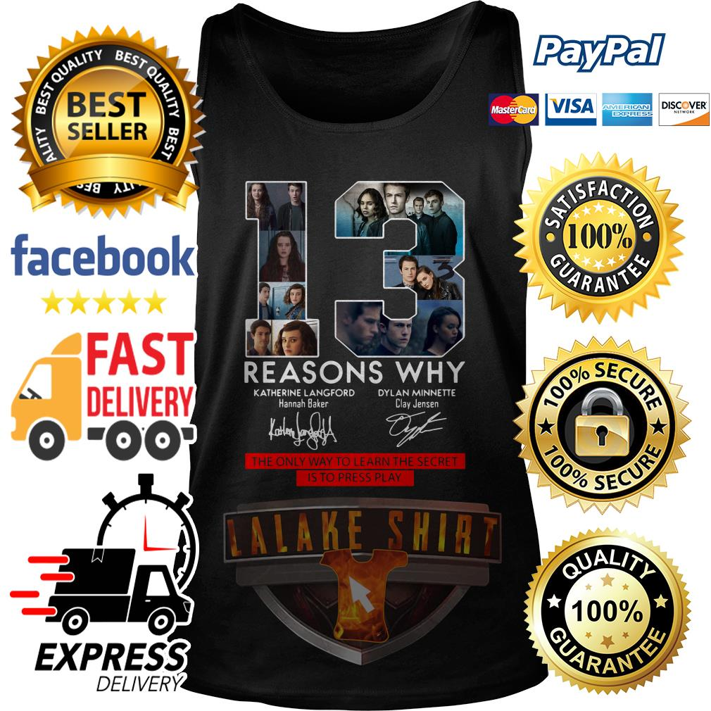 13 Reasons Why the only way to learn the secret is to press play tank top