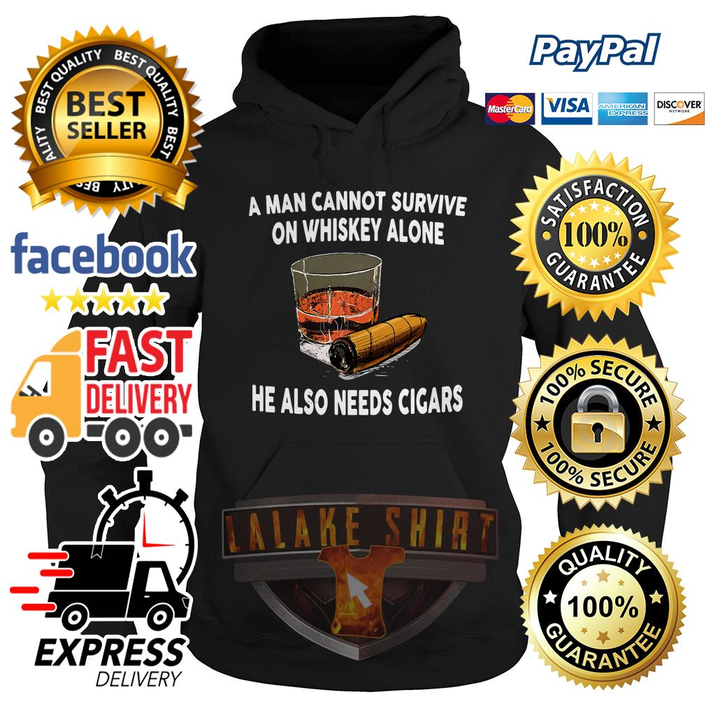A man cannot survive on whiskey alone he also needs cicars hoodie