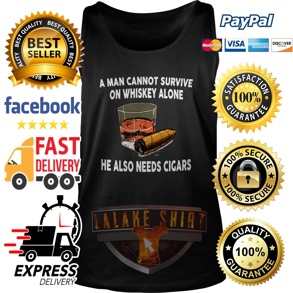 A man cannot survive on whiskey alone he also needs cicars tank top