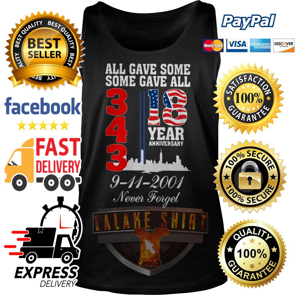 All gave some some gave all 343 18 year anniversary 9 11 2001 never forget Tank Top