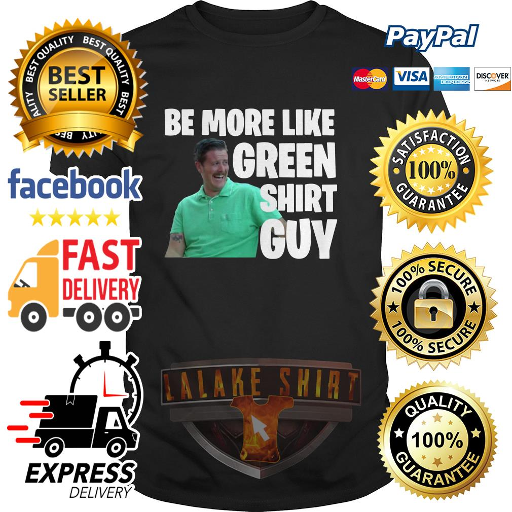 Be more like green shirt