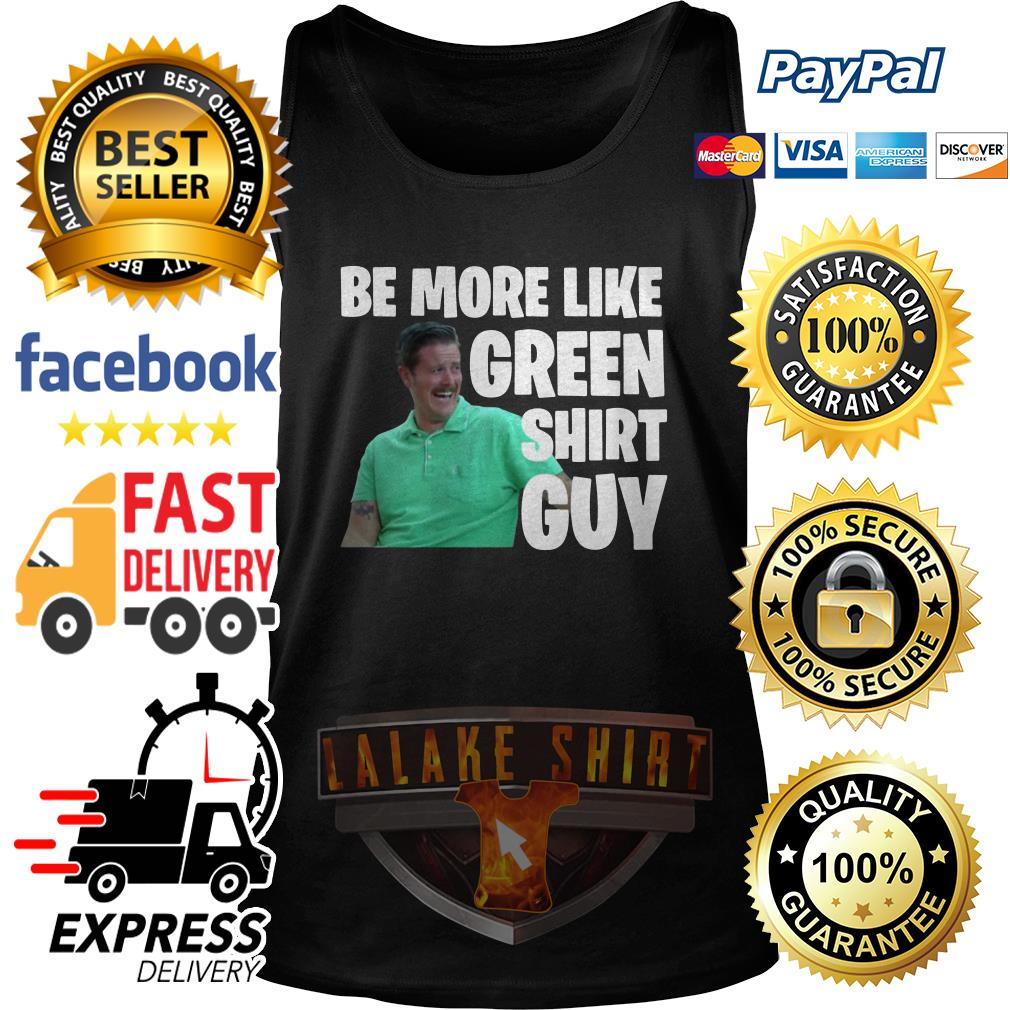 Be more like green tank top