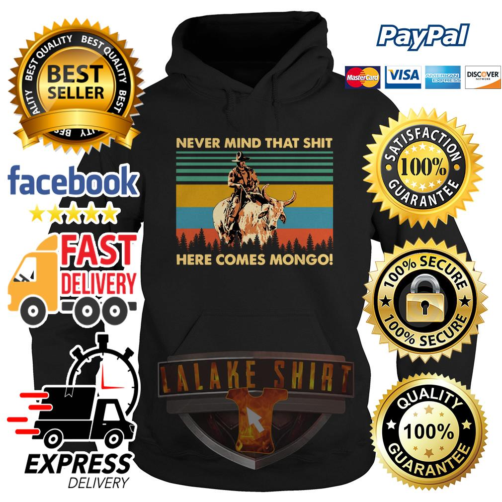 Blazing Saddles Never mind that shit here comes mongo hoodie