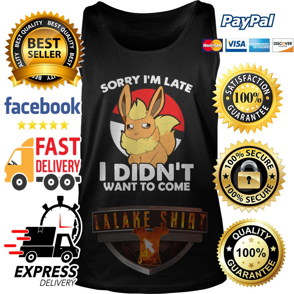 Eevee sorry I'm late I didn't want to come tank top