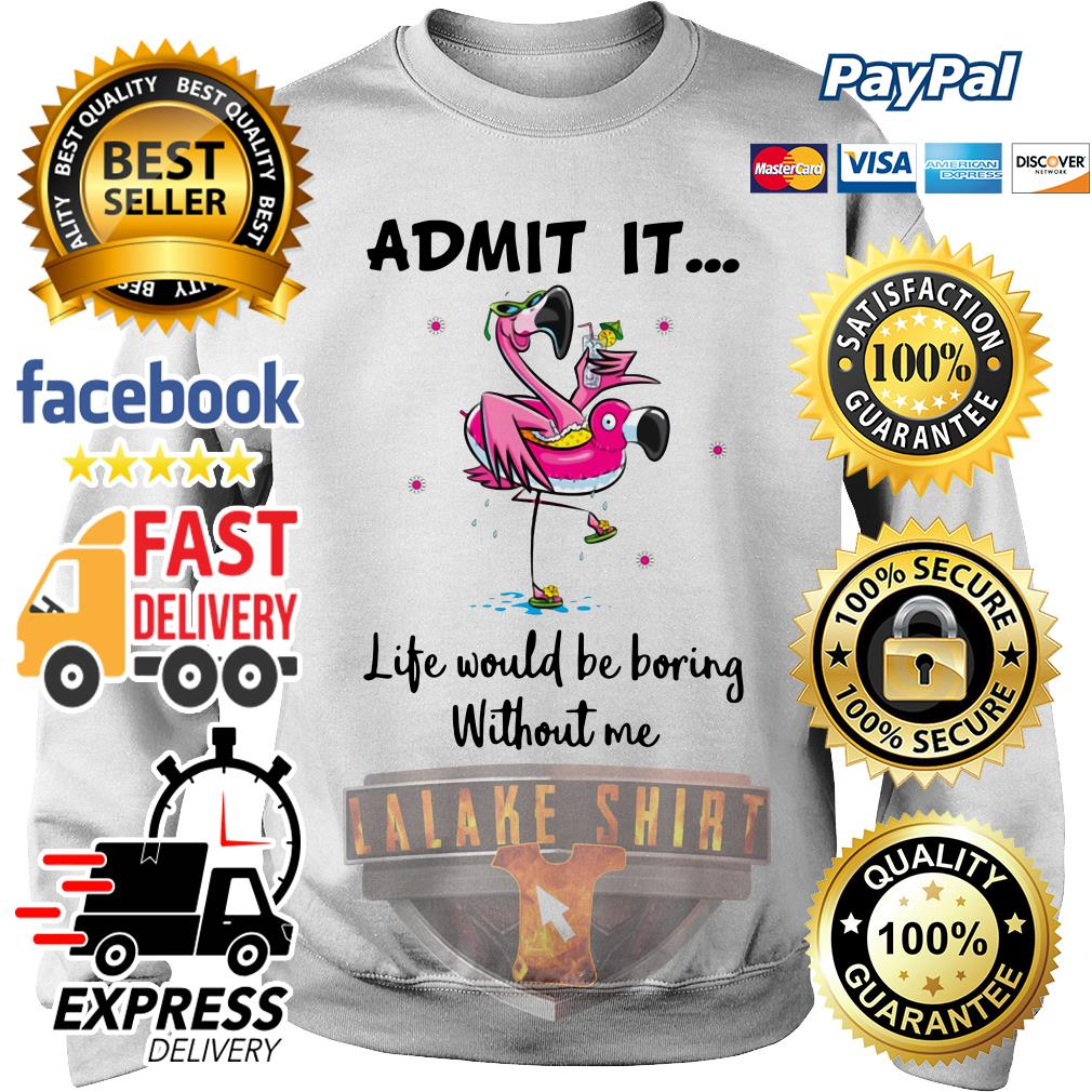 Flamingo admit it life would be boring without me sweater