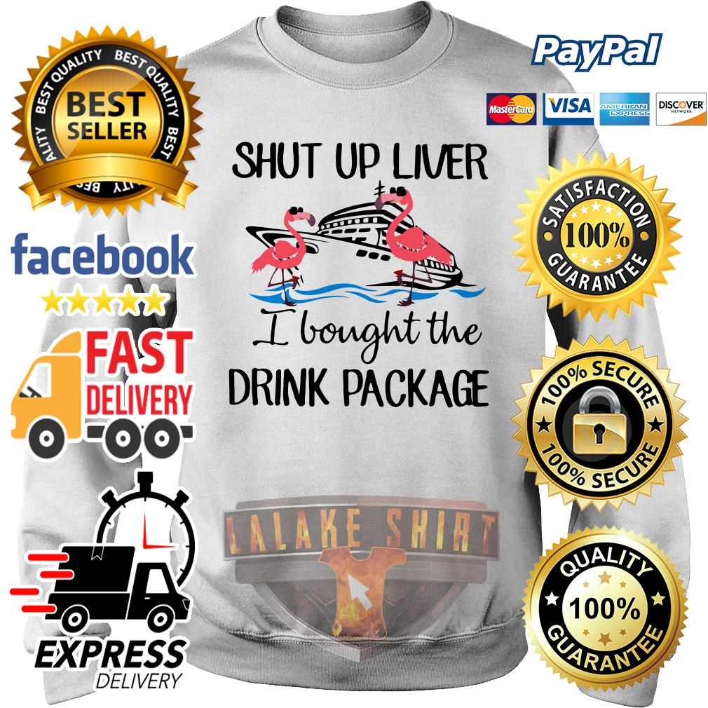 Flamingo shut up liver I bought the drink package sweater