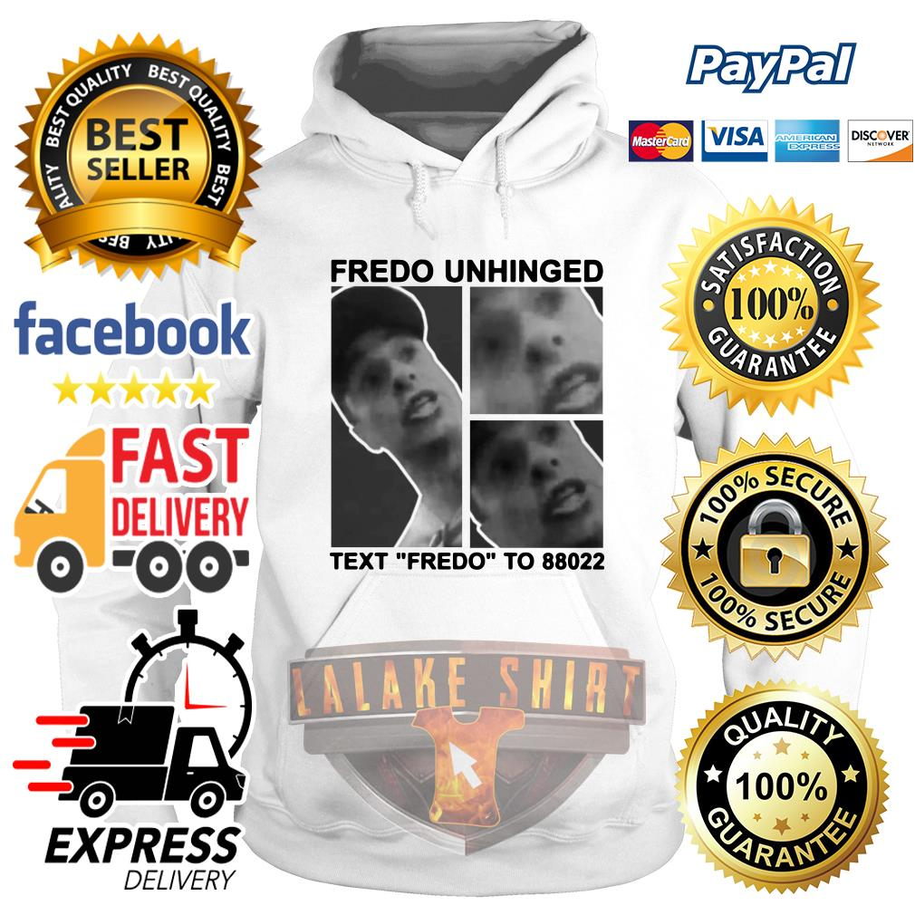 "Fredo Unhinged Text ""Fredo"" To 88022 hoodie"