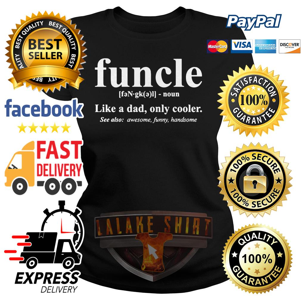 Funcle like a dad only cooler see also awesome funny handsome ladies tee