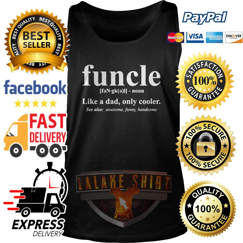 Funcle like a dad only cooler see also awesome funny handsome tank top