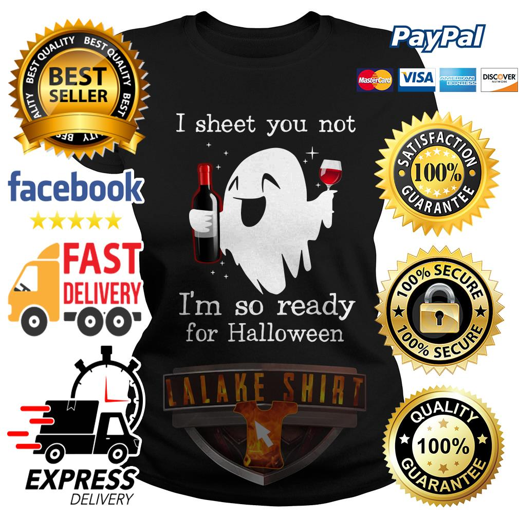 Ghost drink wine I sheet you not I'm so ready for Halloween Ladies Tee